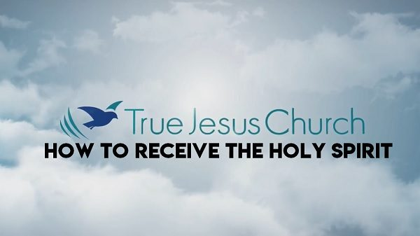 How to Receive the Holy Spirit | True Jesus Church in